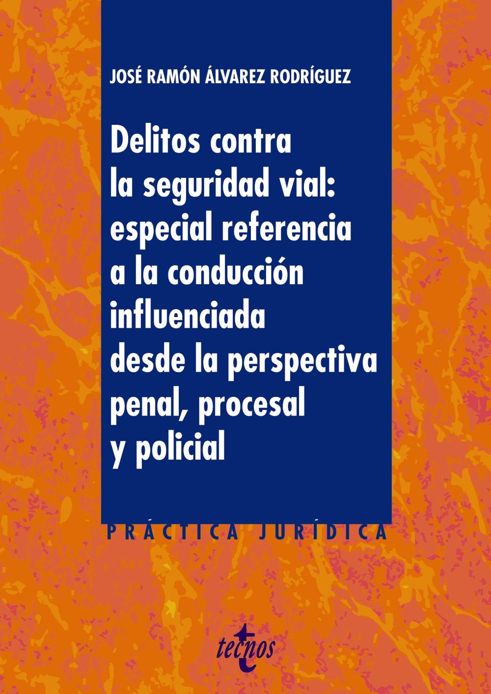 Delitos contra la Seguridad Vial: especial referencia a la conducción influenciada desde la perspectiva penal, procesal y policial