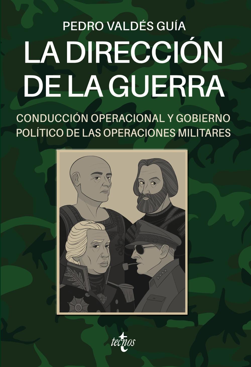 La dirección de la guerra: conducción operacional y gobierno político de las operaciones militares