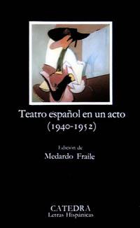 Cubierta de la obra Teatro español en un acto (1940-1952)