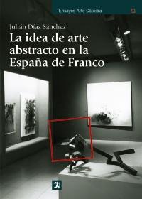 Cubierta de la obra La idea de arte abstracto en la España de Franco