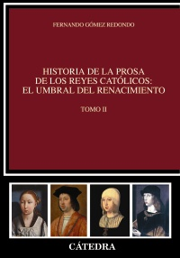 Cubierta de la obra Historia de la prosa de los Reyes Católicos: el umbral del Renacimiento. Tomo II