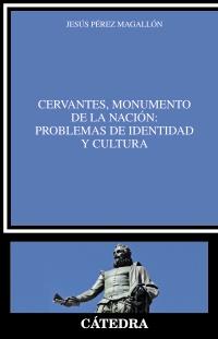 Cubierta de la obra Cervantes, monumento de la nación: problemas de identidad y cultura