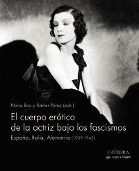 Cubierta de la obra El cuerpo erótico de la actriz bajo los fascismos