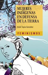 Cubierta de la obra Mujeres indígenas en defensa de la tierra