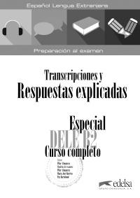 Especial DELE B2 curso completo. Libro de respuestas explicadas y transcripciones