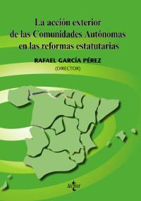 La acción exterior de las Comunidades Autónomas en las reformas estatutarias
